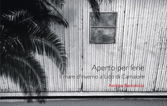 """""""APERTO PER FERIE – Il mare d'inverno a Lido di Camaiore"""", il 14 agosto la presentazione del libro di Andrea Bartolucci"""